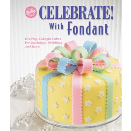 Wilton Books Celebrate! With Fondant - W-911